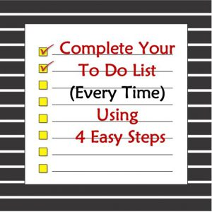 Complete your to do list every time using 4 easy steps