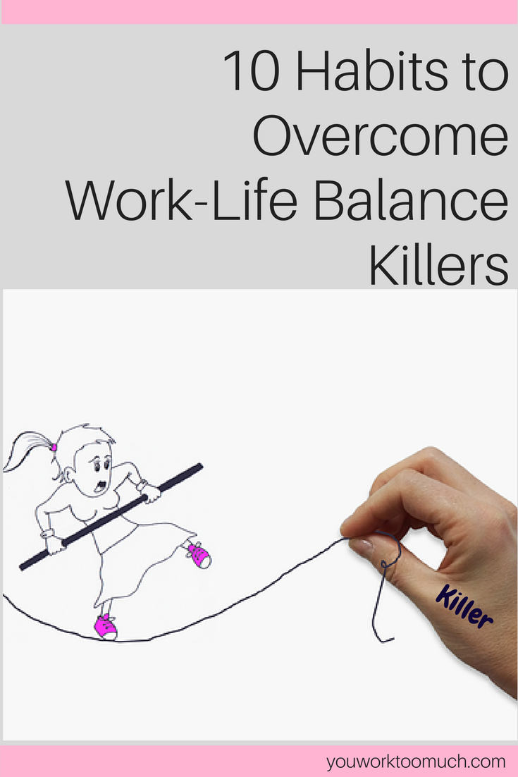 10 Habits to Overcome Work-Life Balance Killers